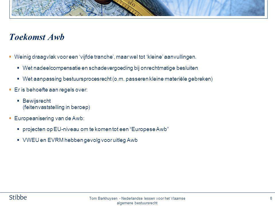 Tom Barkhuysen - Nederlandse lessen voor het Vlaamse algemene bestuursrecht 8 Toekomst Awb  Weinig draagvlak voor een 'vijfde tranche', maar wel tot 'kleine' aanvullingen.