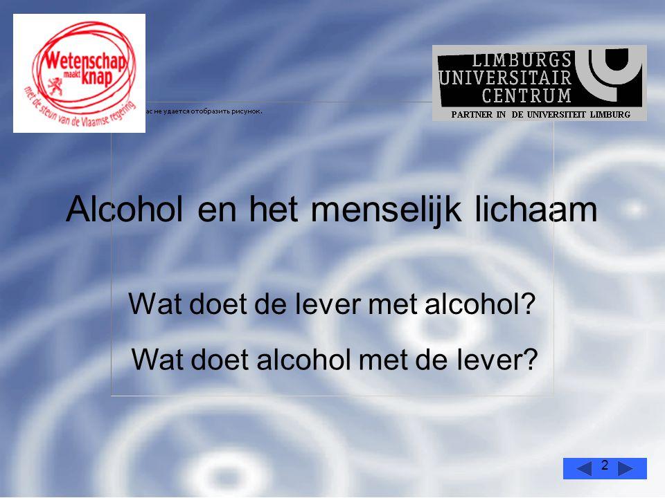 2 Alcohol en het menselijk lichaam Wat doet de lever met alcohol? Wat doet alcohol met de lever?