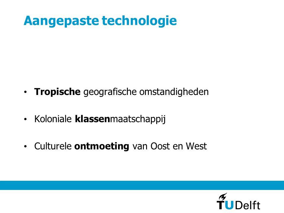 Aangepaste technologie • Tropische geografische omstandigheden • Koloniale klassenmaatschappij • Culturele ontmoeting van Oost en West