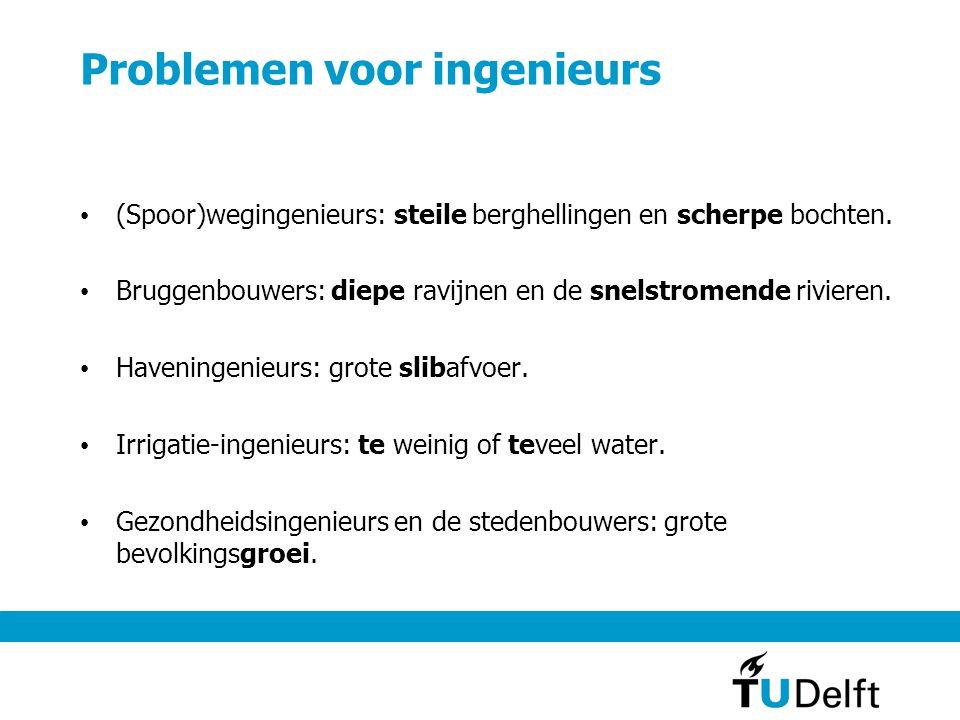 Problemen voor ingenieurs • (Spoor)wegingenieurs: steile berghellingen en scherpe bochten. • Bruggenbouwers: diepe ravijnen en de snelstromende rivier