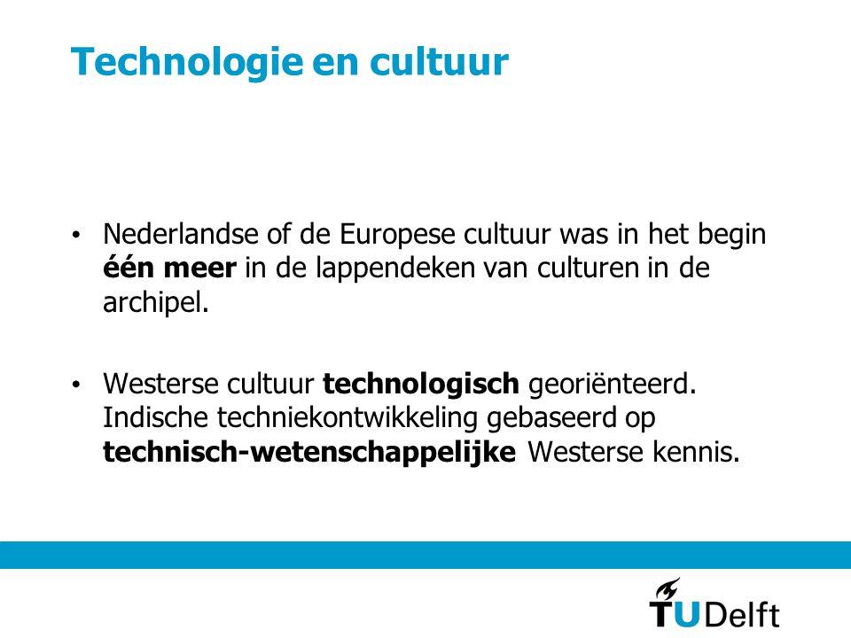 Technologie en cultuur • Nederlandse of de Europese cultuur was in het begin één meer in de lappendeken van culturen in de archipel. • Westerse cultuu