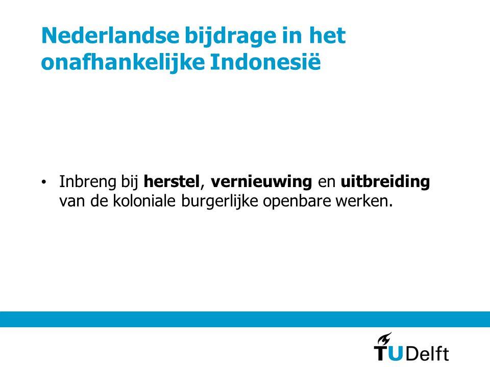 Nederlandse bijdrage in het onafhankelijke Indonesië • Inbreng bij herstel, vernieuwing en uitbreiding van de koloniale burgerlijke openbare werken.