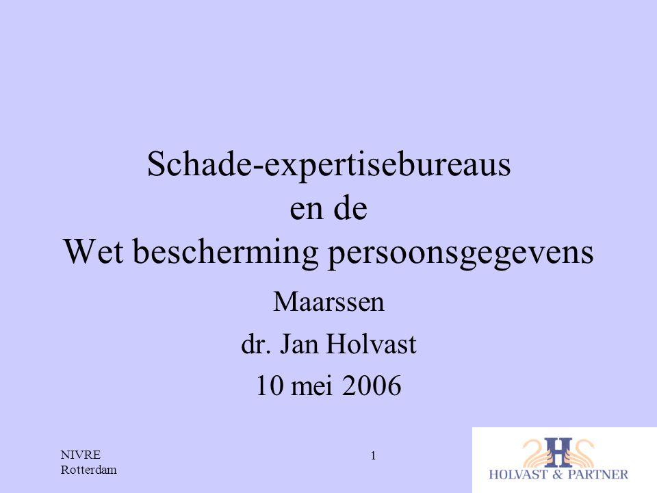 NIVRE Rotterdam 2 Even voorstellen •Jan Holvast •Holvast & Partner, Privacy Advies- en Onderzoeksbureau •Vooral werkzaam in de financiële sector •Vaste adviseur Verbond van Verzekeraars •Vele andere instanties: NVB, BKR, Experian, Overheid