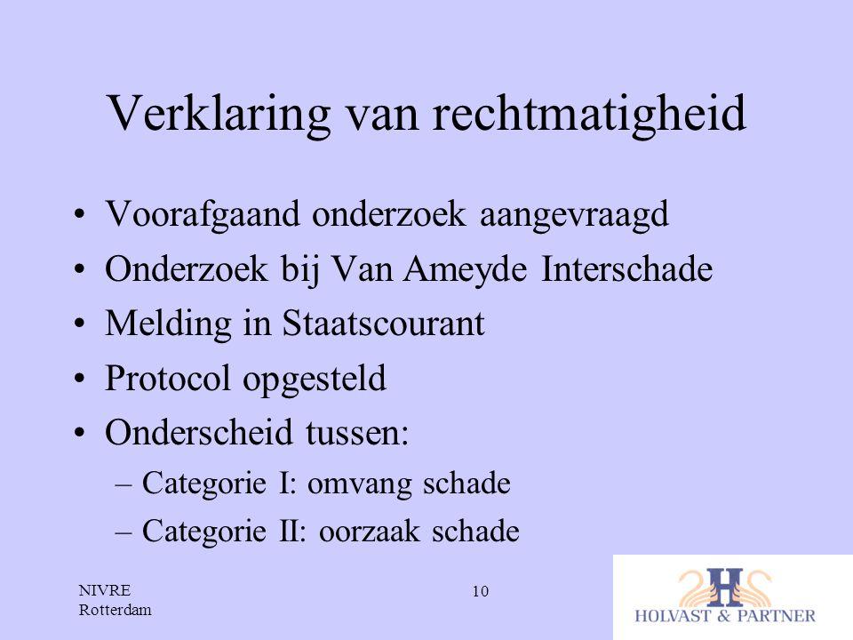 NIVRE Rotterdam 10 Verklaring van rechtmatigheid •Voorafgaand onderzoek aangevraagd •Onderzoek bij Van Ameyde Interschade •Melding in Staatscourant •P
