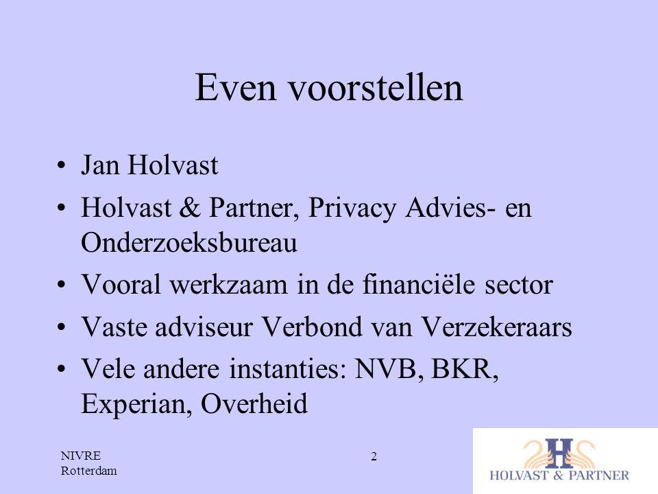 NIVRE Rotterdam 2 Even voorstellen •Jan Holvast •Holvast & Partner, Privacy Advies- en Onderzoeksbureau •Vooral werkzaam in de financiële sector •Vast