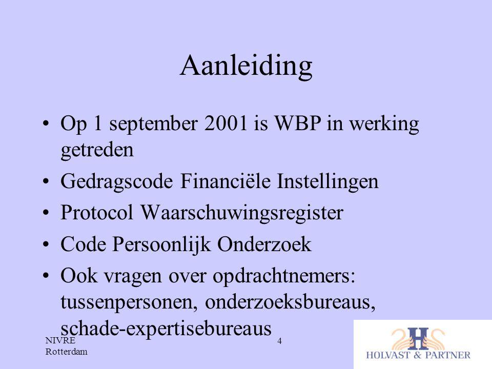 NIVRE Rotterdam 4 Aanleiding •Op 1 september 2001 is WBP in werking getreden •Gedragscode Financiële Instellingen •Protocol Waarschuwingsregister •Cod