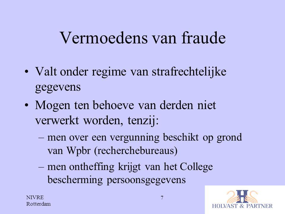 NIVRE Rotterdam 7 Vermoedens van fraude •Valt onder regime van strafrechtelijke gegevens •Mogen ten behoeve van derden niet verwerkt worden, tenzij: –