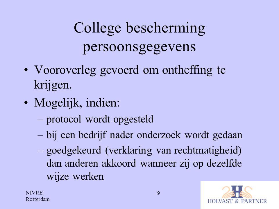 NIVRE Rotterdam 9 College bescherming persoonsgegevens •Vooroverleg gevoerd om ontheffing te krijgen. •Mogelijk, indien: –protocol wordt opgesteld –bi