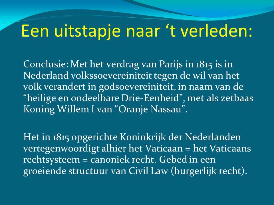 Een uitstapje naar 't verleden: Conclusie: Met het verdrag van Parijs in 1815 is in Nederland volkssoevereiniteit tegen de wil van het volk verandert