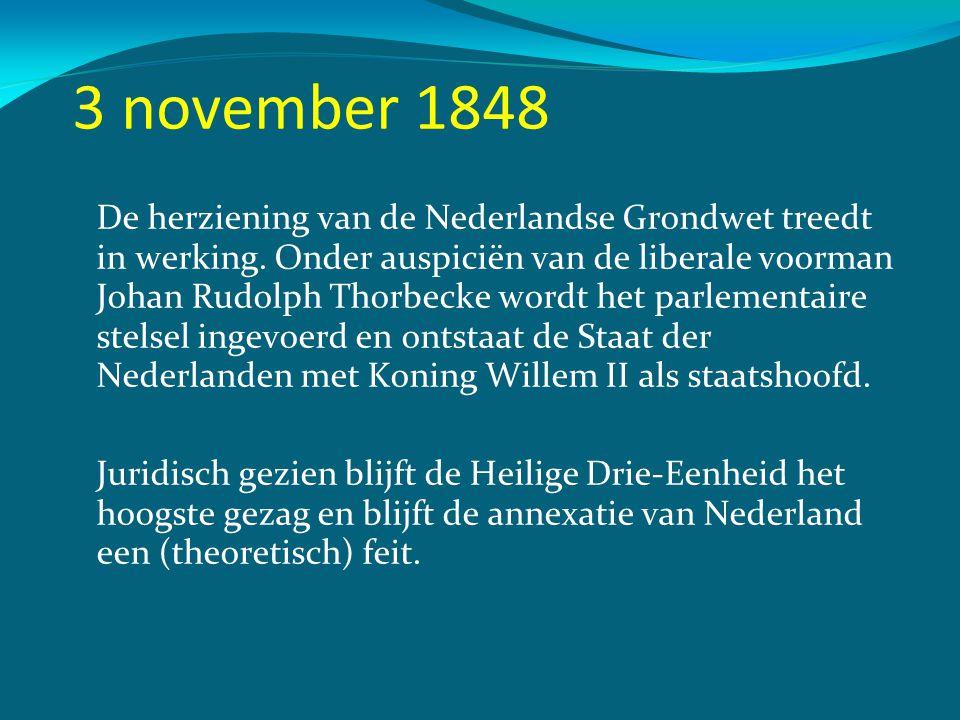 3 november 1848 De herziening van de Nederlandse Grondwet treedt in werking. Onder auspiciën van de liberale voorman Johan Rudolph Thorbecke wordt het