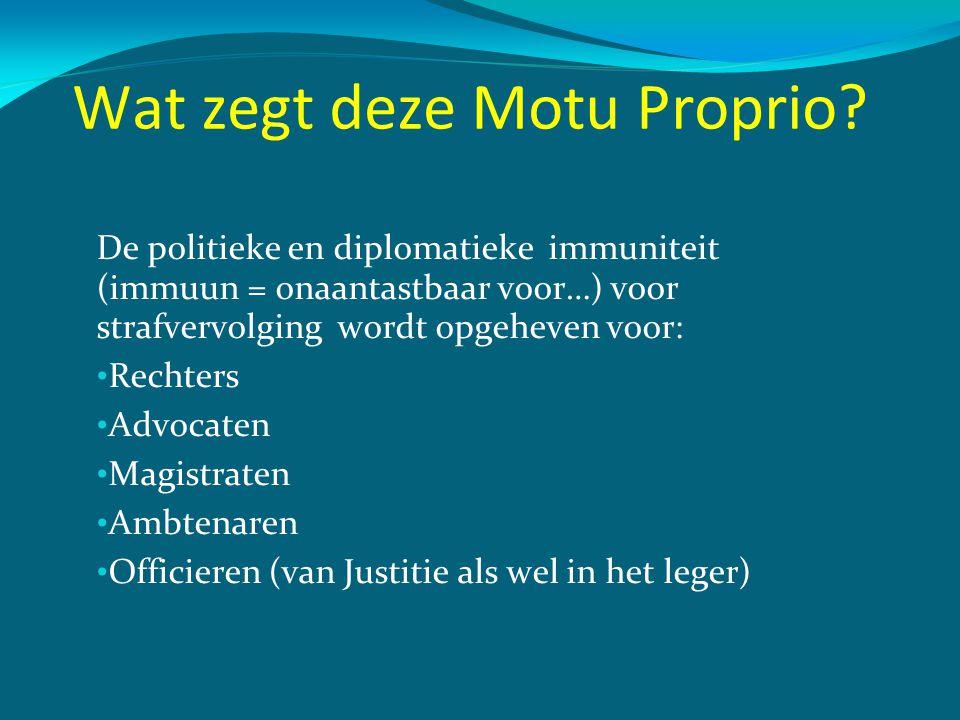 Wat zegt deze Motu Proprio? De politieke en diplomatieke immuniteit (immuun = onaantastbaar voor…) voor strafvervolging wordt opgeheven voor: • Rechte