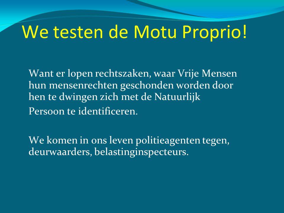 We testen de Motu Proprio! Want er lopen rechtszaken, waar Vrije Mensen hun mensenrechten geschonden worden door hen te dwingen zich met de Natuurlijk