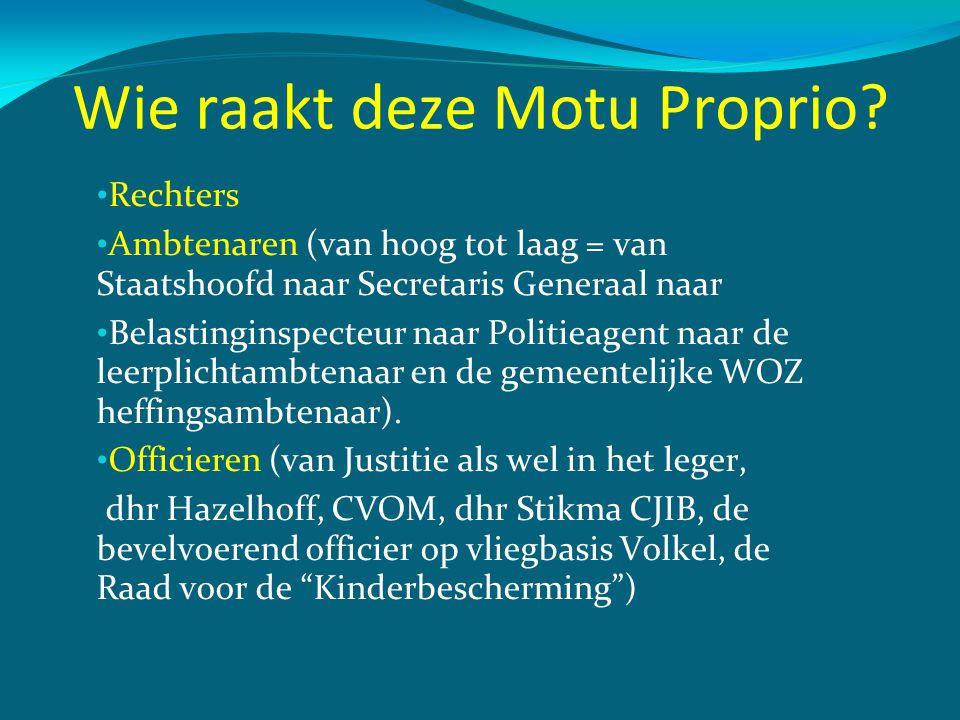 Wie raakt deze Motu Proprio? • Rechters • Ambtenaren (van hoog tot laag = van Staatshoofd naar Secretaris Generaal naar • Belastinginspecteur naar Pol
