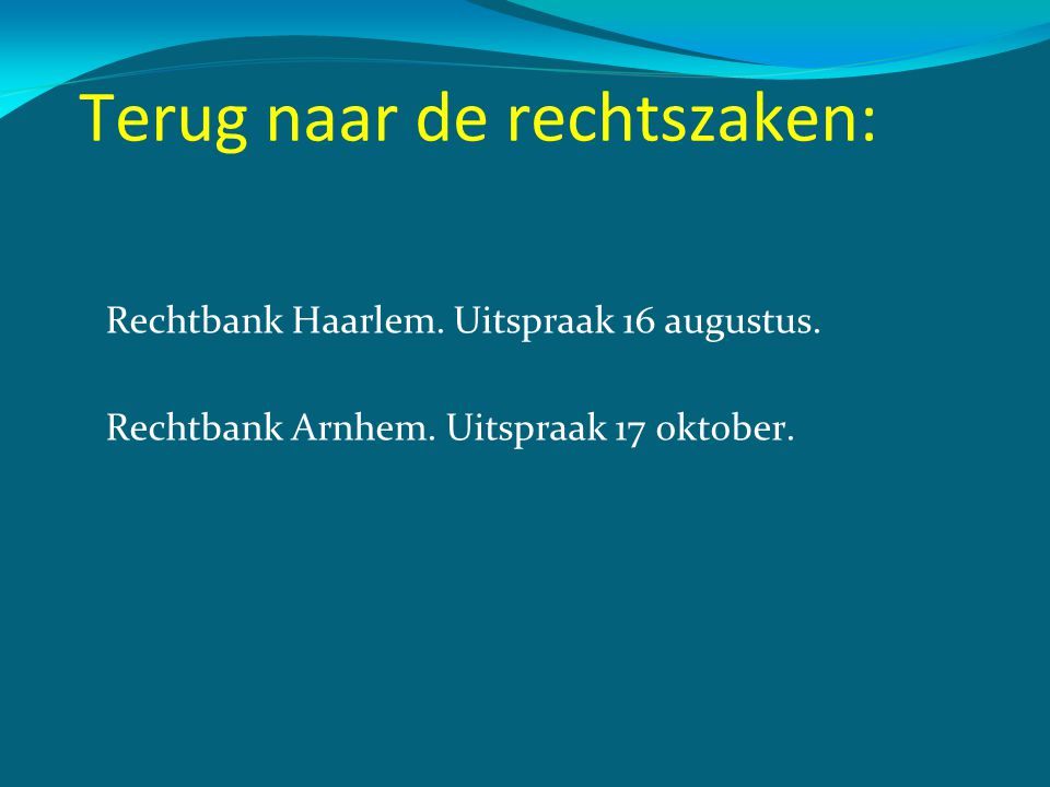 Terug naar de rechtszaken: Rechtbank Haarlem. Uitspraak 16 augustus. Rechtbank Arnhem. Uitspraak 17 oktober.