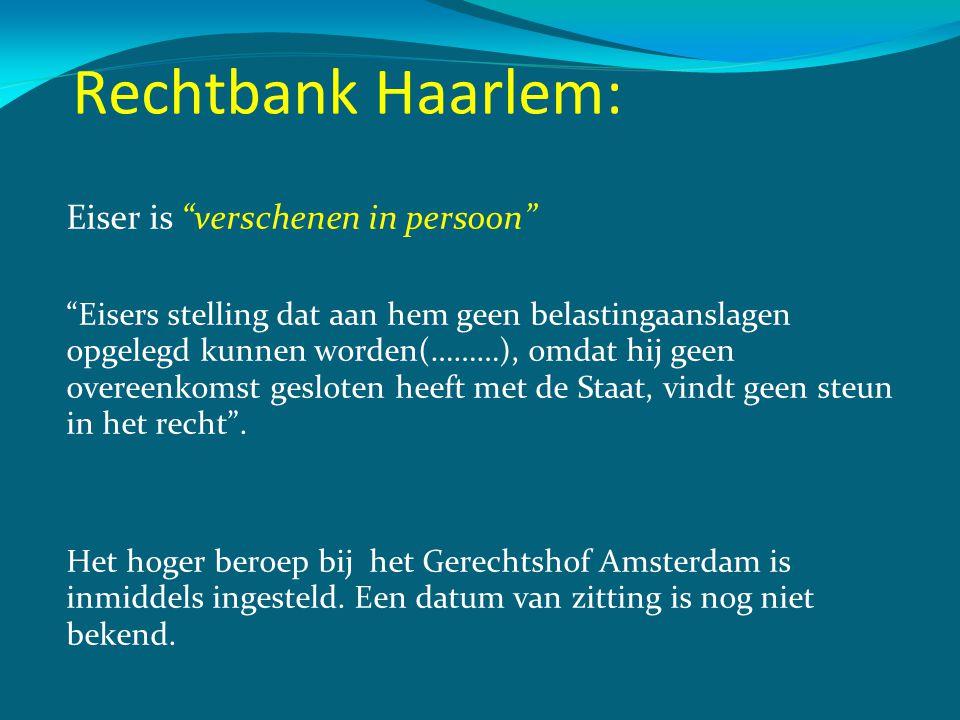 """Rechtbank Haarlem: Eiser is """"verschenen in persoon"""" """"Eisers stelling dat aan hem geen belastingaanslagen opgelegd kunnen worden(………), omdat hij geen o"""
