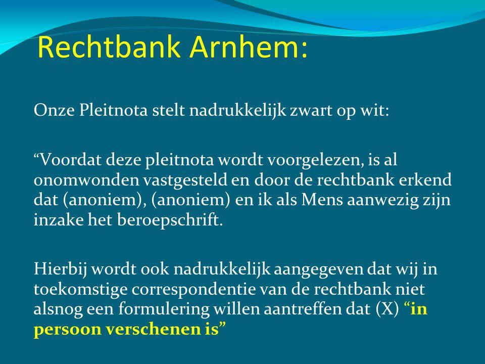 """Rechtbank Arnhem: Onze Pleitnota stelt nadrukkelijk zwart op wit: """" Voordat deze pleitnota wordt voorgelezen, is al onomwonden vastgesteld en door de"""
