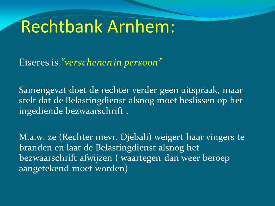 """Rechtbank Arnhem: Eiseres is """"verschenen in persoon"""" Samengevat doet de rechter verder geen uitspraak, maar stelt dat de Belastingdienst alsnog moet b"""