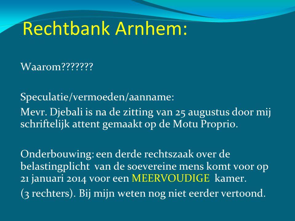 Rechtbank Arnhem: Waarom??????? Speculatie/vermoeden/aanname: Mevr. Djebali is na de zitting van 25 augustus door mij schriftelijk attent gemaakt op d