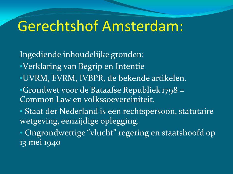 Gerechtshof Amsterdam: Ingediende inhoudelijke gronden: • Verklaring van Begrip en Intentie • UVRM, EVRM, IVBPR, de bekende artikelen. • Grondwet voor