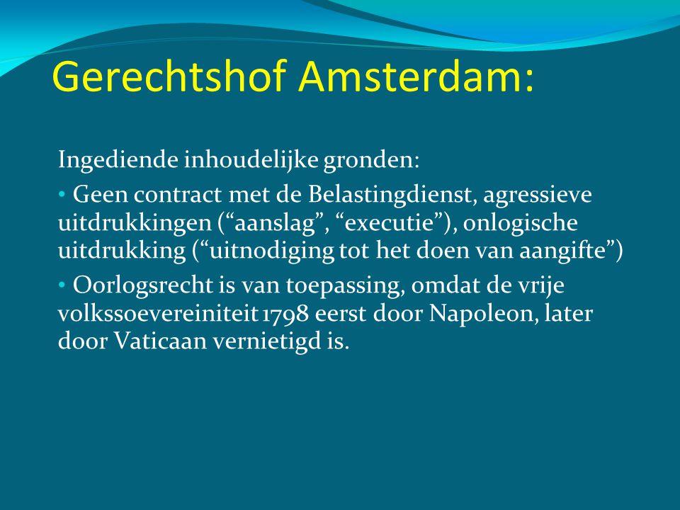 """Gerechtshof Amsterdam: Ingediende inhoudelijke gronden: • Geen contract met de Belastingdienst, agressieve uitdrukkingen (""""aanslag"""", """"executie""""), onlo"""