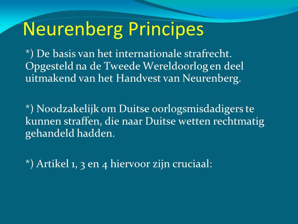 Neurenberg Principes *) De basis van het internationale strafrecht. Opgesteld na de Tweede Wereldoorlog en deel uitmakend van het Handvest van Neurenb