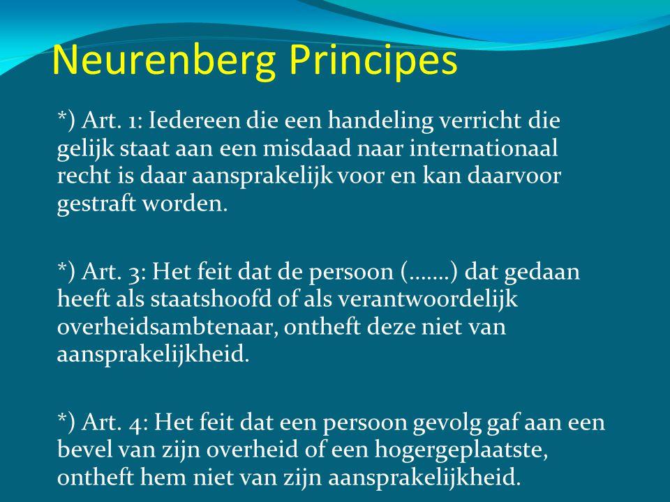 Neurenberg Principes *) Art. 1: Iedereen die een handeling verricht die gelijk staat aan een misdaad naar internationaal recht is daar aansprakelijk v