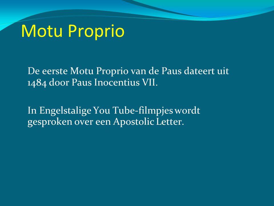 Motu Proprio De eerste Motu Proprio van de Paus dateert uit 1484 door Paus Inocentius VII. In Engelstalige You Tube-filmpjes wordt gesproken over een