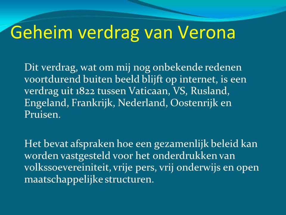Geheim verdrag van Verona Dit verdrag, wat om mij nog onbekende redenen voortdurend buiten beeld blijft op internet, is een verdrag uit 1822 tussen Va