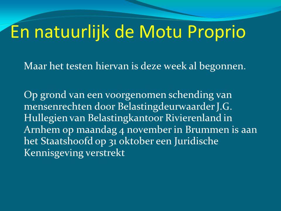 En natuurlijk de Motu Proprio Maar het testen hiervan is deze week al begonnen. Op grond van een voorgenomen schending van mensenrechten door Belastin