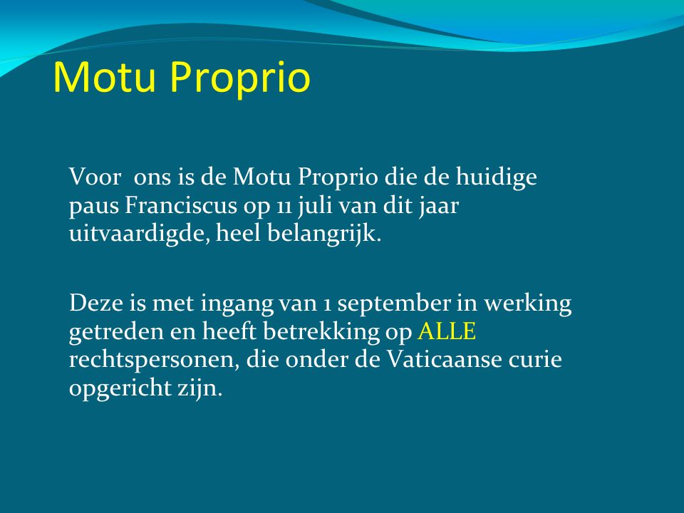 Motu Proprio Voor ons is de Motu Proprio die de huidige paus Franciscus op 11 juli van dit jaar uitvaardigde, heel belangrijk. Deze is met ingang van