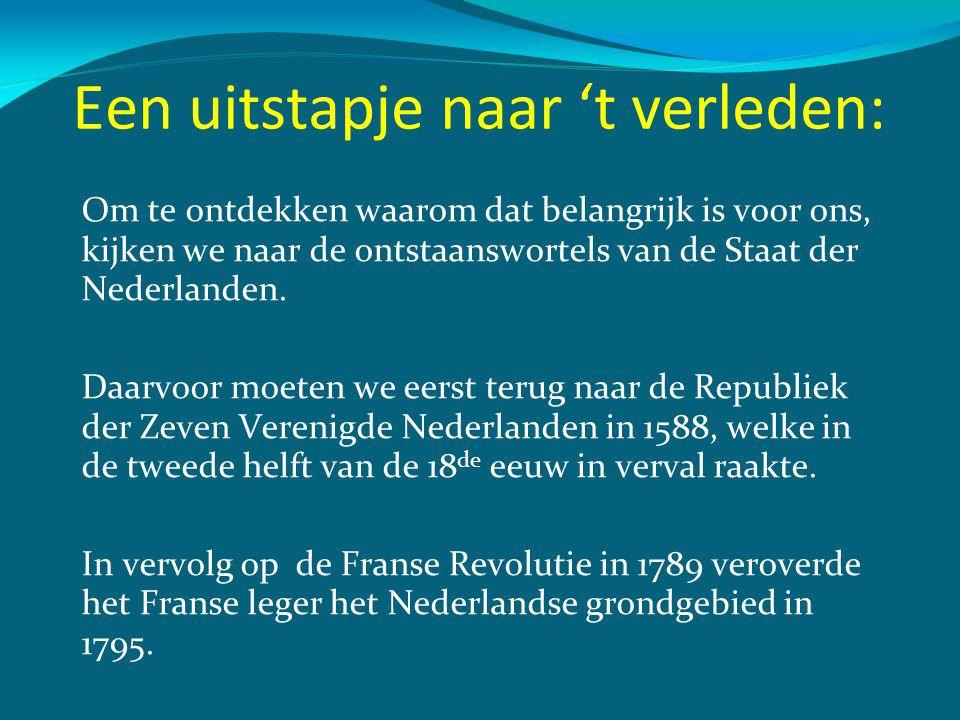 Een uitstapje naar 't verleden: Om te ontdekken waarom dat belangrijk is voor ons, kijken we naar de ontstaanswortels van de Staat der Nederlanden. Da