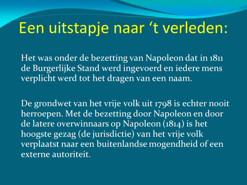 Een uitstapje naar 't verleden: Het was onder de bezetting van Napoleon dat in 1811 de Burgerlijke Stand werd ingevoerd en iedere mens verplicht werd