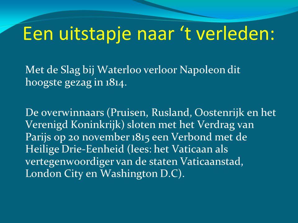 Een uitstapje naar 't verleden: Met de Slag bij Waterloo verloor Napoleon dit hoogste gezag in 1814. De overwinnaars (Pruisen, Rusland, Oostenrijk en