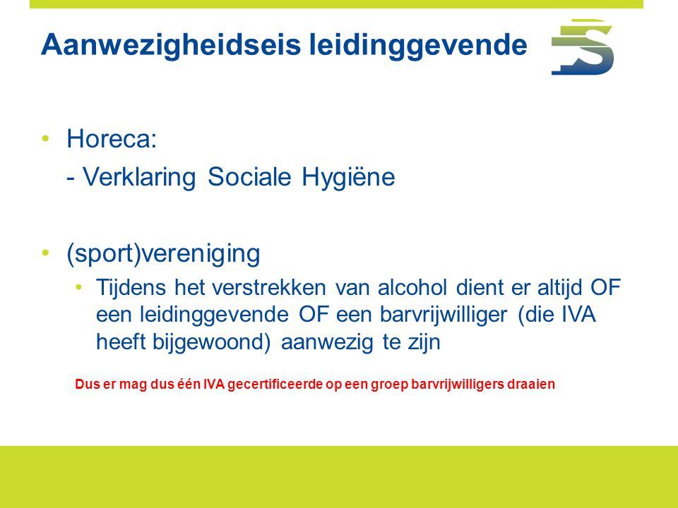 Aanwezigheidseis leidinggevende •Horeca: - Verklaring Sociale Hygiëne •(sport)vereniging •Tijdens het verstrekken van alcohol dient er altijd OF een l