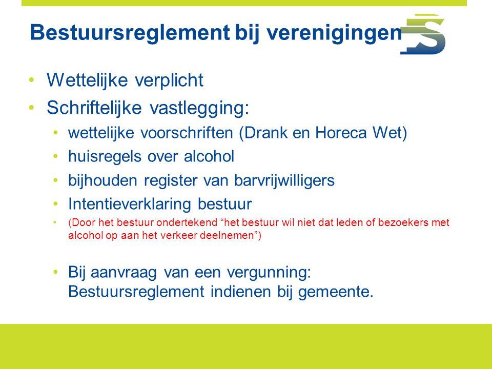 Bestuursreglement bij verenigingen •Wettelijke verplicht •Schriftelijke vastlegging: •wettelijke voorschriften (Drank en Horeca Wet) •huisregels over
