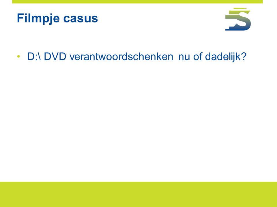 Filmpje casus •D:\ DVD verantwoordschenken nu of dadelijk?