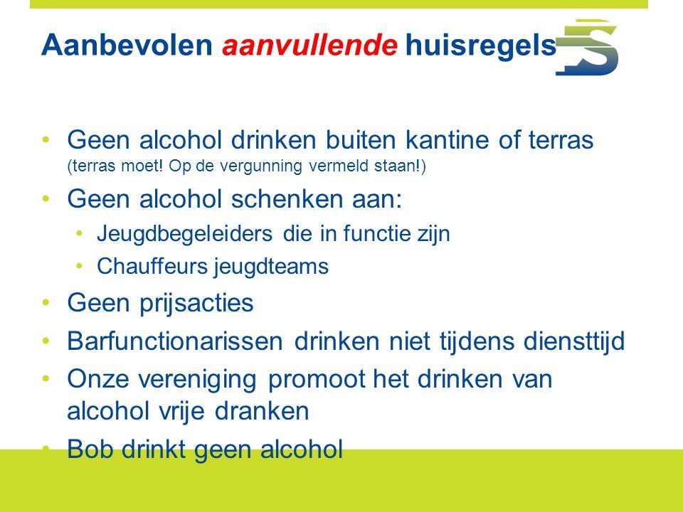 Aanbevolen aanvullende huisregels •Geen alcohol drinken buiten kantine of terras (terras moet! Op de vergunning vermeld staan!) •Geen alcohol schenken