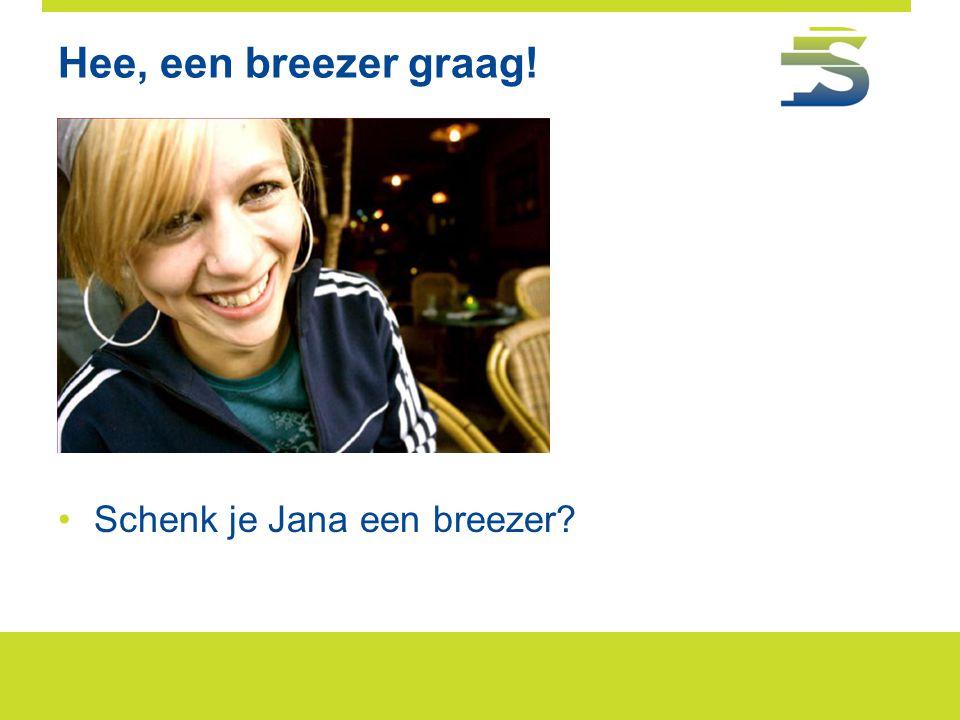 Hee, een breezer graag! •Schenk je Jana een breezer?
