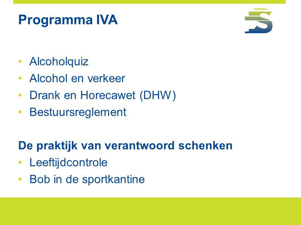 Programma IVA •Alcoholquiz •Alcohol en verkeer •Drank en Horecawet (DHW) •Bestuursreglement De praktijk van verantwoord schenken •Leeftijdcontrole •Bo