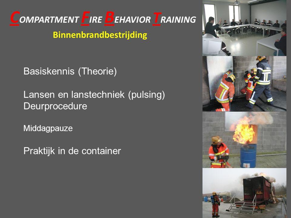 C OMPARTMENT F IRE B EHAVIOR T RAINING Binnenbrandbestrijding Basiskennis (Theorie) Lansen en lanstechniek (pulsing) Deurprocedure Middagpauze Praktijk in de container