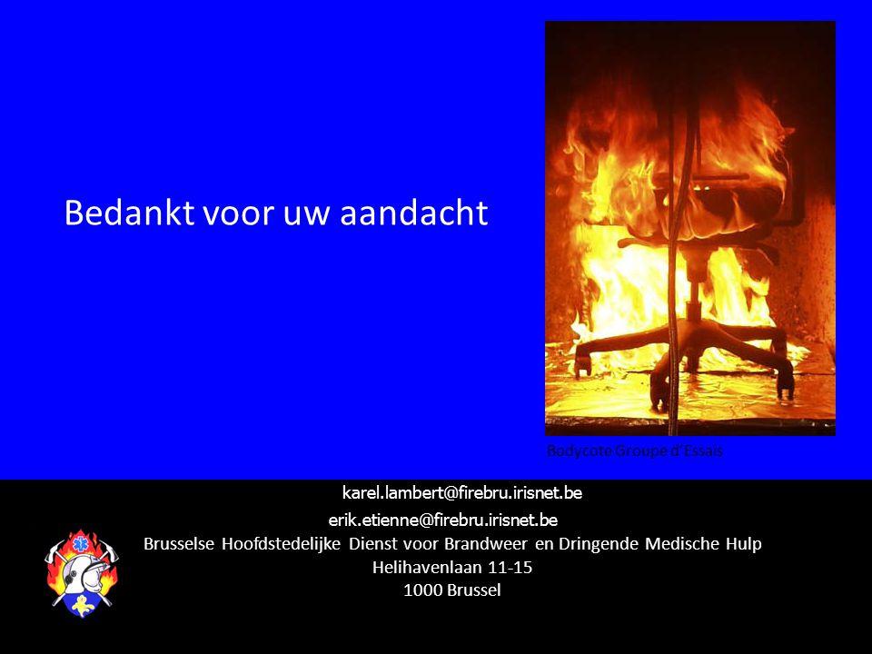 Brusselse Hoofdstedelijke Dienst voor Brandweer en Dringende Medische Hulp Helihavenlaan 11-15 1000 Brussel erik.etienne@firebru.irisnet.be Bedankt voor uw aandacht Bodycote Groupe d'Essais karel.lambert@firebru.irisnet.be