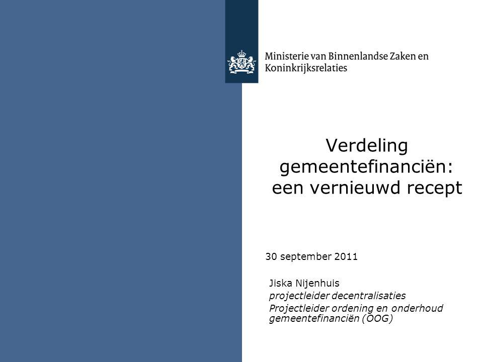 Verdeling gemeentefinanciën: een vernieuwd recept Jiska Nijenhuis projectleider decentralisaties Projectleider ordening en onderhoud gemeentefinanciën