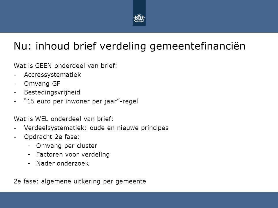 """Nu: inhoud brief verdeling gemeentefinanciën Wat is GEEN onderdeel van brief: - Accressystematiek - Omvang GF - Bestedingsvrijheid - """"15 euro per inwo"""