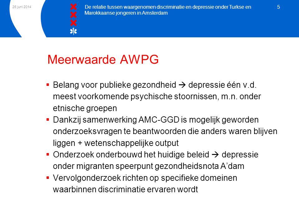 26 juni 2014 De relatie tussen waargenomen discriminatie en depressie onder Turkse en Marokkaanse jongeren in Amsterdam 5 Meerwaarde AWPG  Belang voo