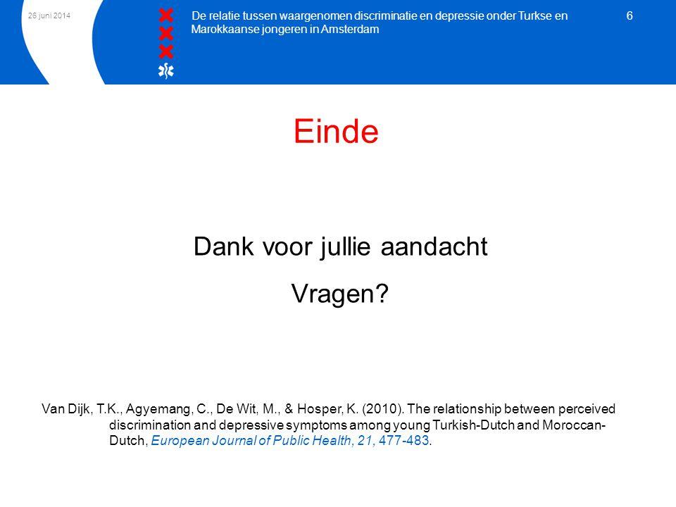 26 juni 2014 De relatie tussen waargenomen discriminatie en depressie onder Turkse en Marokkaanse jongeren in Amsterdam 6 Einde Dank voor jullie aanda