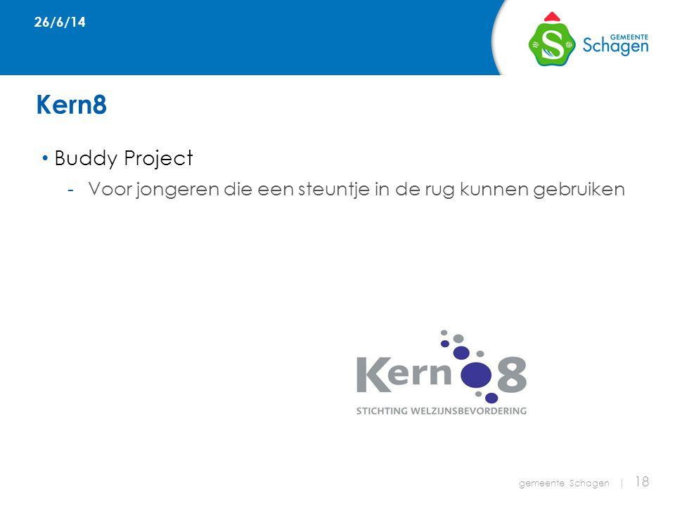 Kern8 • Buddy Project Voor jongeren die een steuntje in de rug kunnen gebruiken 26/6/14 gemeente Schagen | 18