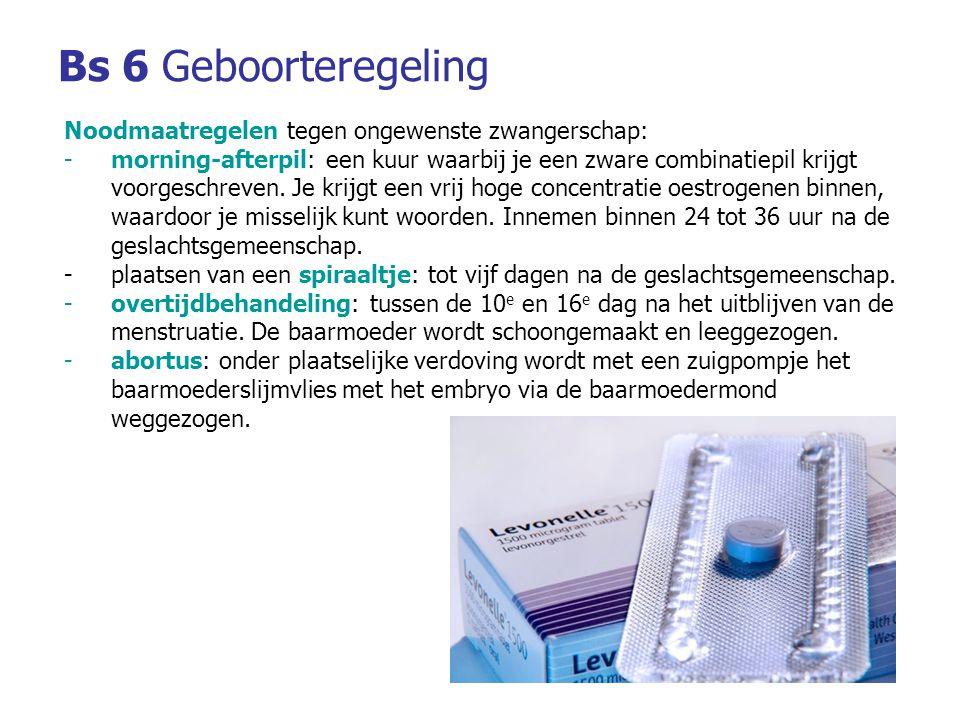 Bs 6Geboorteregeling Noodmaatregelen tegen ongewenste zwangerschap: -morning-afterpil: een kuur waarbij je een zware combinatiepil krijgt voorgeschreven.