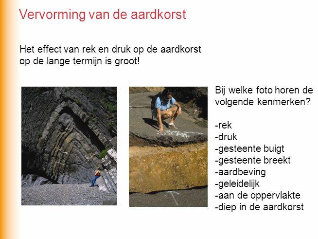 Het effect van rek en druk op de aardkorst op de lange termijn is groot! Bij welke foto horen de volgende kenmerken? -rek -druk -gesteente buigt -gest