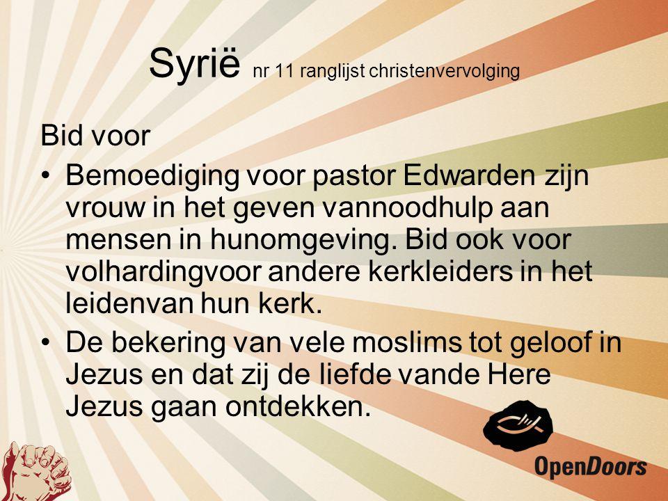Syrië nr 11 ranglijst christenvervolging Bid voor •Bemoediging voor pastor Edwarden zijn vrouw in het geven vannoodhulp aan mensen in hunomgeving. Bid