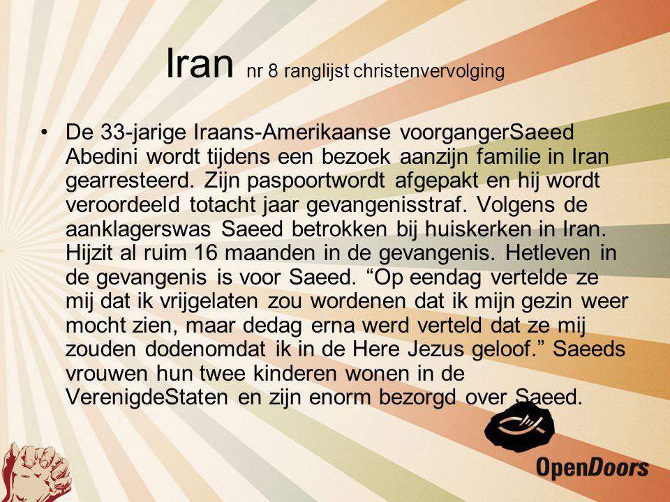Iran nr 8 ranglijst christenvervolging •De 33-jarige Iraans-Amerikaanse voorgangerSaeed Abedini wordt tijdens een bezoek aanzijn familie in Iran gearr